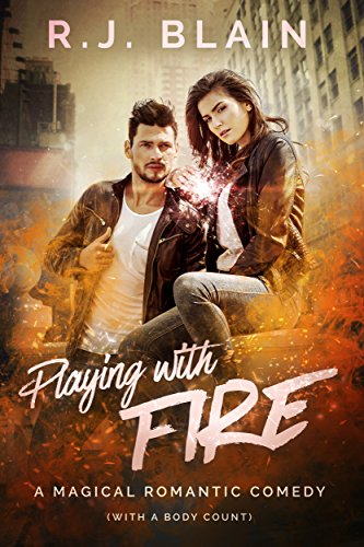 Playing with Fire: A Magical Romantic Comedy (with a body count) by [Blain, RJ]