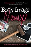 img - for Body Image Remix: Embrace Your Body and Unleash the Fierce, Confident Woman Within book / textbook / text book