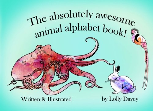 The Absolutely Awesome Animal Alphabet Book: An adventure in alphabetical animal names, from aardvark to zebu! Add in narwhal, platypus, and warthog too!