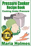 Pressure Cooker Recipe Book, Maria Holmes, 1494477726