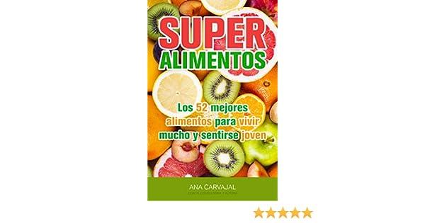 SuperAlimentos: Los 52 mejores alimentos para vivir mucho y sentirse joven eBook: Ana Carvajal: Amazon.es: Tienda Kindle