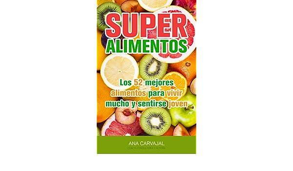 SuperAlimentos: Los 52 mejores alimentos para vivir mucho y sentirse joven (Spanish Edition) - Kindle edition by Ana Carvajal.