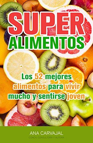 SuperAlimentos: Los 52 mejores alimentos para vivir mucho y sentirse joven (Spanish Edition)
