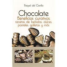 Chocolate. Beneficios curativos, recetas de bebidas, dulces, pasteles, galletas y mas (Spanish Edition)