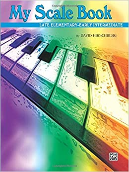 My Scale Book: Late Elementary-Early Intermediate by David Hirschberg (2002-06-30)