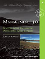Management 3.0: Leading Agile Developers, Developing Agile Leaders Front Cover