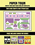 Arts and Crafts for 6 Year Olds (Paper Town - Create Your Own Town Using 20 Templates): 20 full-color kindergarten cut and paste activity sheets ... this book includes 12 printable PDF kinderga