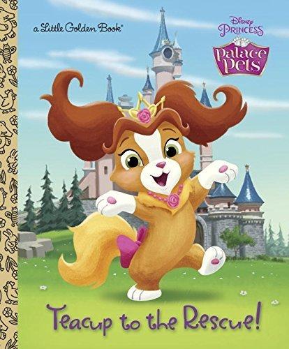 Teacup to the Rescue! (Disney Princess: Palace Pets) (Little Golden Book) by Posner-Sanchez, Andrea (July 28, 2015) (Disney Sun Pals)