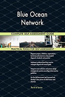 Blue Ocean Network All-Inclusive Self-Assessment - More than 680 Success Criteria, Instant Visual Insights, Comprehensive Spreadsheet Dashboard, Auto-Prioritized for Quick Results