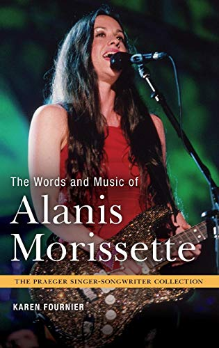 (The Words and Music of Alanis Morissette (The Praeger Singer-Songwriter Collection))