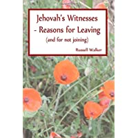 Jehovah's Witnesses - Reasons for Leaving: (and for not joining)