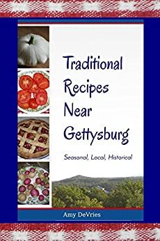 Traditional Recipes Near Gettysburg: Seasonal, Local, Historical by [DeVries, Amy]