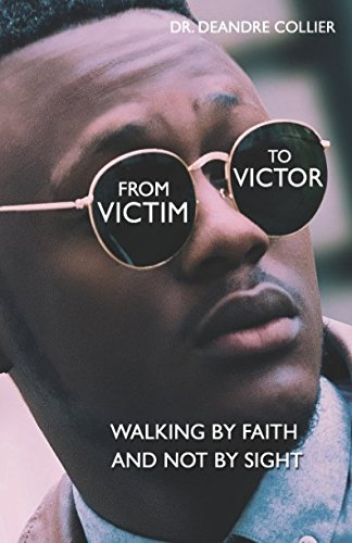 Search : From Victim to Victor: Walking by Faith and Not by Sight