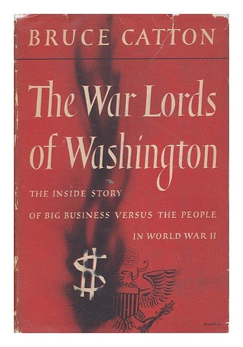 The WAR LORDS Of WASHINGTON. The Inside Story of Big Business Versus the People in World War II.