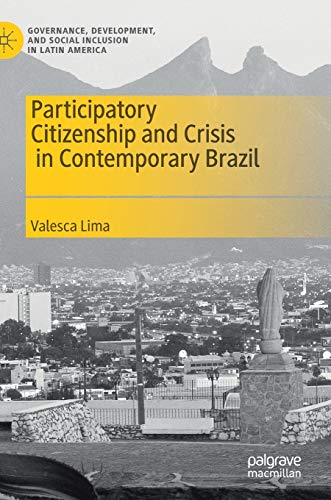 Participatory Citizenship and Crisis in Contemporary Brazil (Governance, Development, and Social Inclusion in Latin America) (Social Inclusion And Economic Development In Latin America)