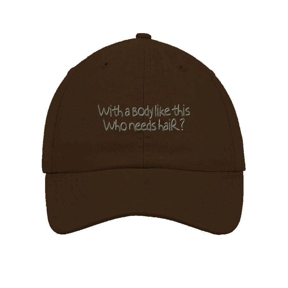 With A Body Like This Who Needs Hair Embroidered Unstructured Hat Baseball Cap CAPSFFUNNY126_B
