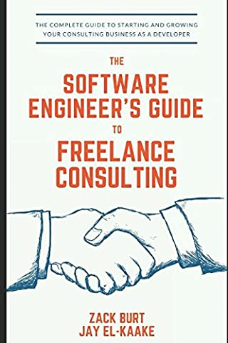 The Software Engineer's Guide to Freelance Consulting: The new book that encompasses finding and maintaining clients as a software developer, tax and legal tips, and everything in (Business Taxes Software)