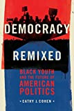 Democracy Remixed: Black Youth and the Future of American Politics (Transgressing Boundaries: Studies in Black Politics and Black Communities)