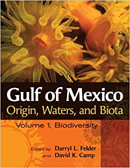 Gulf of Mexico Origin, Waters, and Biota: Volume I, Biodiversity (Harte Research Institute for Gulf of Mexico Studies Series, Sponsored by the Harte Studies, Texas A&M University-Corpus Christi)