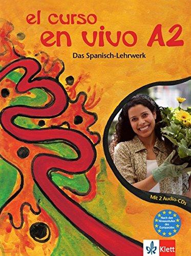 El curso en vivo A2: Lehr- und Arbeitsbuch + 2 Audio-CDs (El curso en vivo / Das Spanisch-Lehrwerk)