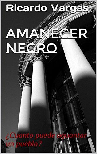 Amanecer Negro: ¿Cuanto puede aguantar un pueblo? por Ricardo Vargas