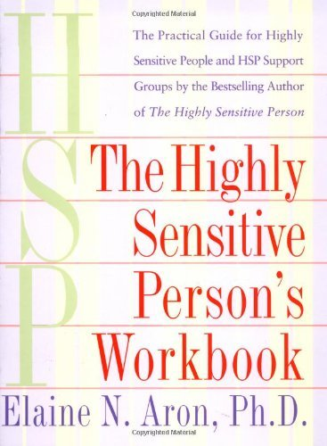 The Highly Sensitive Person's Workbook by Elaine N. Aron Ph.D. (1999-06-08)