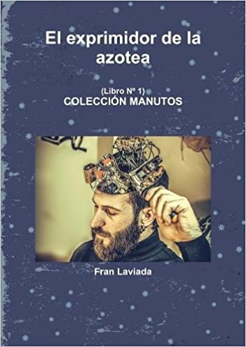 El exprimidor de la azotea (Spanish Edition): Fran Laviada: 9780244629748: Amazon.com: Books