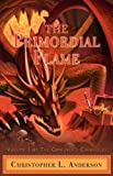 The Primordial Flame, Christopher L. Anderson, 1450241212