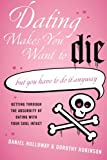 Dating Makes You Want to Die, Daniel Holloway and Dorothy Robinson, 0061456500
