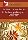 Teachers As Mediators in the Foreign Language Classroom, Kohler, Michelle, 1783093056