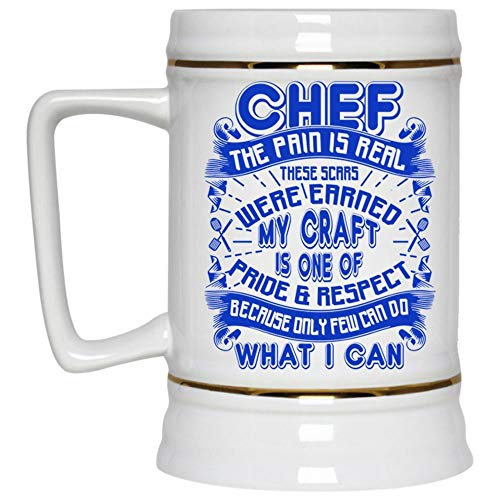 My Craft Is One Of Pride And Respect Beer Mug, Chef The Pain Is Real These Scars Were Earned Beer Stein 22oz