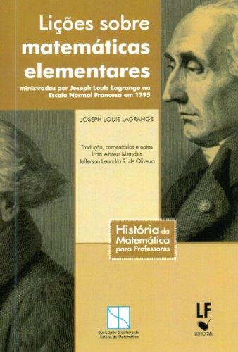 Lições Sobre Matemáticas Elementares. Ministradas por Joseph Louis Lagrange na Escola Normal Francesa em 1795