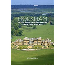 Holkham: The Social, Architectural and Landscape History of a Great English Country House