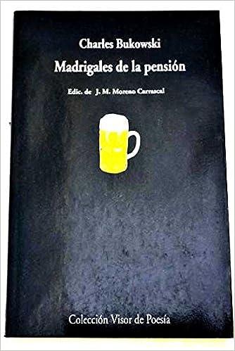 Madrigales de la pensión: Amazon.es: Charles Bukowski, Poesía: Libros