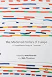The Mediated Politics of Europe: A Comparative Study of Discourse
