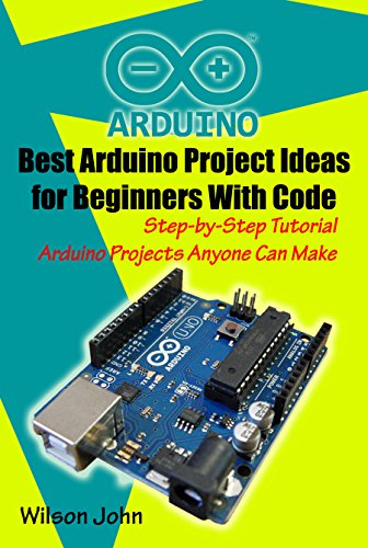 Amazon.com: Best Arduino Project Ideas for Beginners With Code: Step ...