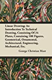 Linear Drawing; an Introduction to Technical Drawing, Consisting of 24 Plates, Containing 100 Figures, Geometrical, Ornamental, Architectural, Enginee, George Christian Mast, 144607403X