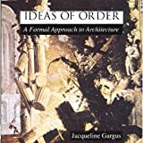 img - for Ideas of Order: A Formal Approach to Architecture [Paperback] [1994] Jacqueline Gargus book / textbook / text book