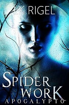 Spiderwork (Apocalypto Book 2) by [Rigel, L.K.]