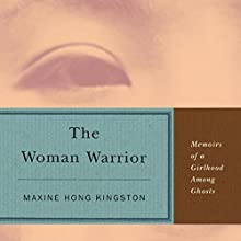 The Woman Warrior: Memoirs of a Girlhood Among Ghosts Audiobook by Maxine Hong Kingston Narrated by Ming-Na
