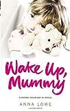 Wake up, Mummy, Anna Lowe, 0091940516