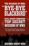 img - for Bye-Bye Blackbird - The Wizards of WWII [Royal Marine Commandos - TOP SECRET MISSIONS OF WWII - The Black Forest Chateau Sanction] book / textbook / text book