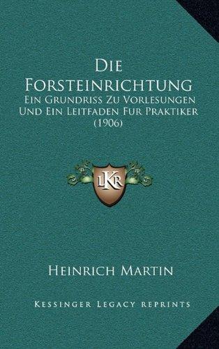 Read Online Die Forsteinrichtung: Ein Grundriss Zu Vorlesungen Und Ein Leitfaden Fur Praktiker (1906) (German Edition) pdf epub