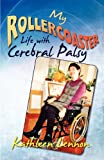 My Roller Coaster Life with Cerebral Palsy, Kathleen Lennon, 178003282X