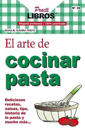 El arte de cocinar pasta practilibros spanish edition ebook diana m guerra prieto - 100 maneras de cocinar pasta ...