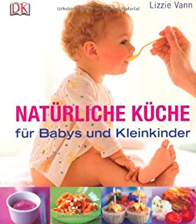 organic living: natürliche küche für babys und kleinkinder ... - Kleinkind Küche