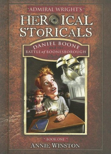 Download Admiral Wright's Heroical Storicals: Daniel Boone and the Battle of Boonesborough PDF