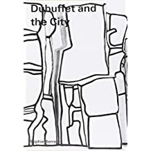 Dubuffet and the City: People, Place, and Urban Space