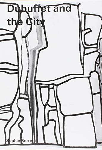 Image of Dubuffet and the City: People, Place, and Urban Space