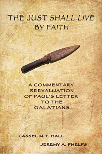 The Just Shall Live by Faith: A Commentary Reevaluation of Paul's Letter to the Galatians (Contend For the Faith Bible Commentary Series)